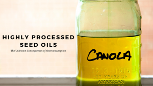 Highly Processed Seed Oils